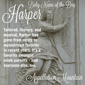 Harper: Baby Name of the Day - Appellation Mountain