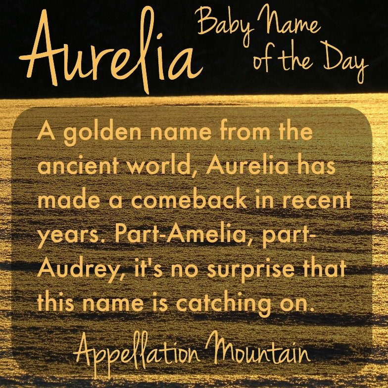 Aurelia baby name of the day appellation mountain it was substantially revised and re posted on july 6 2015 thanks to aurelia for suggesting her name for a rerun urtaz Choice Image