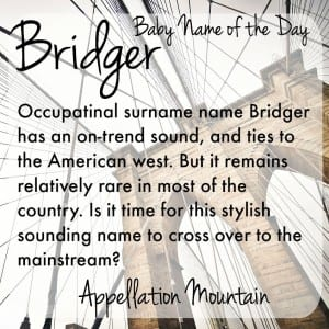 Bridger: Baby Name of the Day