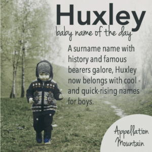 Huxley: Baby Name of the Day