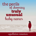 The Perils of Unusual Names: Ten Things to Consider When Choosing Hester or Habakkuk