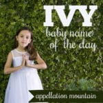 Ivy: Baby Name of the Day