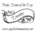 Dorothy: Baby Name of the Day