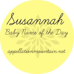 Susannah: Baby Name of the Day