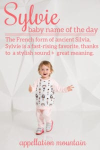 Sylvie: Baby Name of the Day