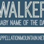 Walker: Baby Name of the Day