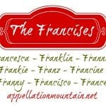 Francis Names: Frannie, Franklin, Francesca