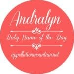 Andralyn: Baby Name of the Day