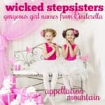 Wicked Stepsisters: Gorgeous Girls Names