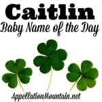 Caitlin: Baby Name of the Day