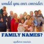 Using Family Names: Six Great Reasons