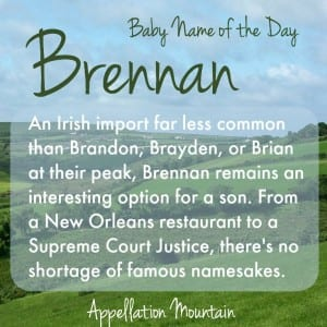 Brennan: Baby Name of the Day