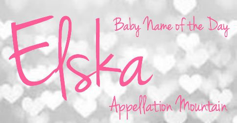 Elska: Baby Name of the Day
