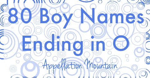 80 Boy Names Ending in O - Appellation Mountain