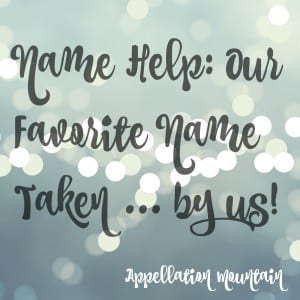 Name Help: Our Favorite Name is Taken