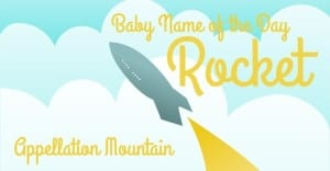 Rocket: Baby Name of the Day