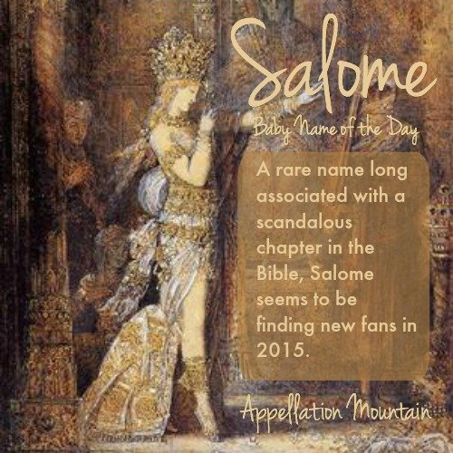 Salome: Baby Name of the Day - Appellation Mountain