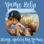Name Help: A Strong, Modern Choice for a Son