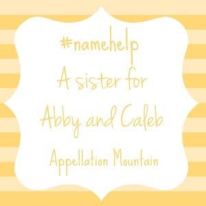 Name Help: Sister for Abby and Caleb