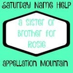 Name Help: A Sister or Brother for Rosie