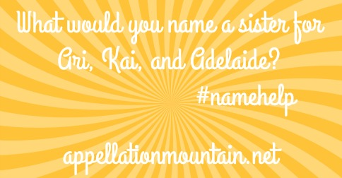 Name Help: A Sister for Ari, Kai, and Adelaide