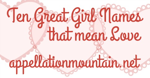Ten Great Girl Names That Mean Love Appellation Mountain