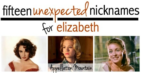 16 Unexpected Elizabeth Nicknames - Appellation Mountain