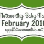 Ten Noteworthy Baby Names February 2016