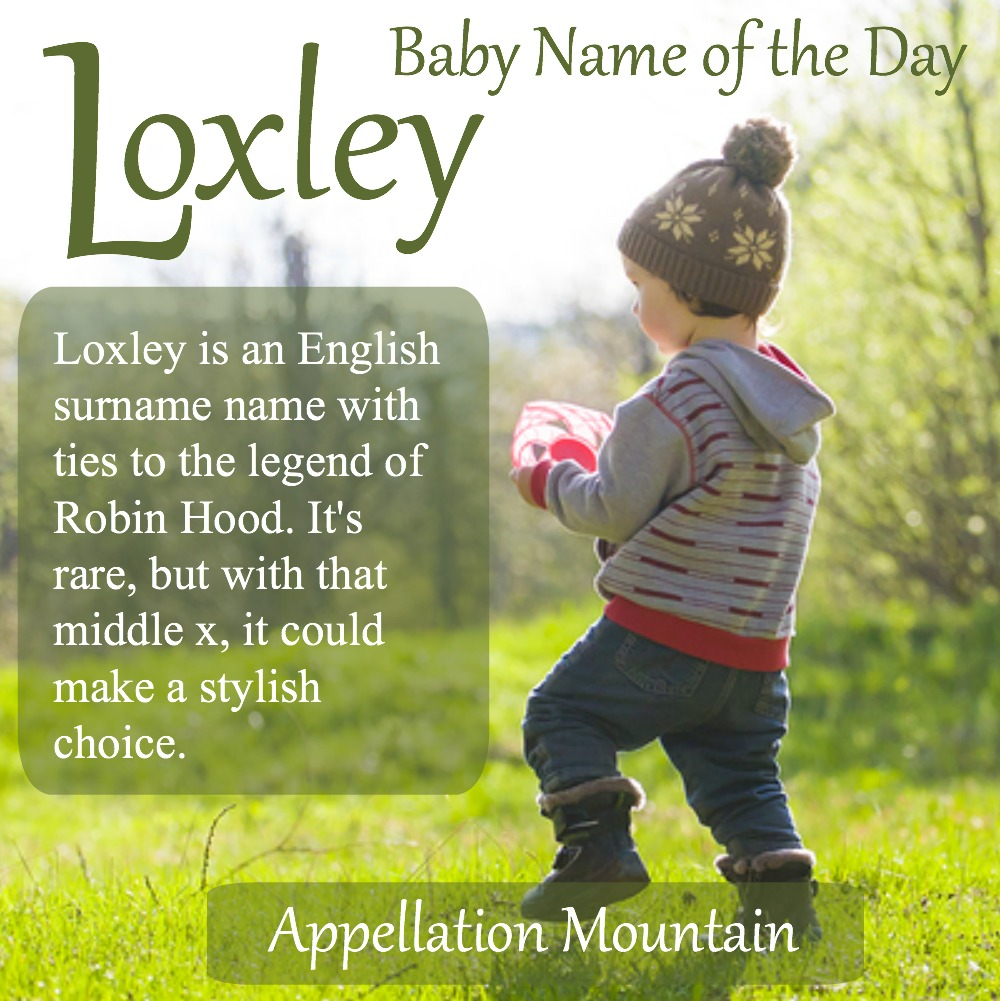 Loxley: Baby Name of the Day - Appellation Mountain