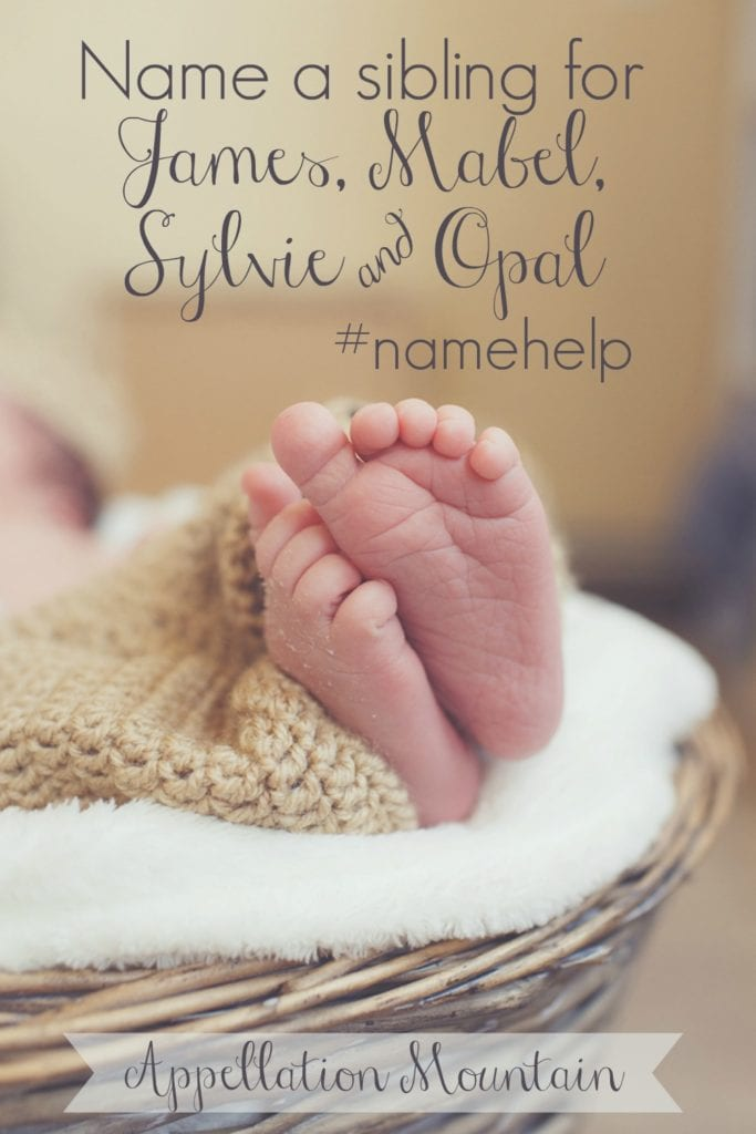 Name Help: James, Mabel, Sylvie, Opal and ...