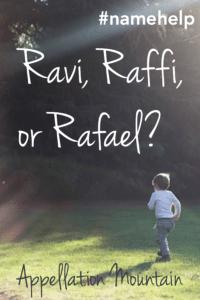 Name Help: Ravi, Raffi, or Rafael?