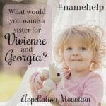 Name Help: A Sister for Vivienne and Georgia