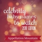 Ten Celebrity Baby Names to Watch 2018: Updated July 2018