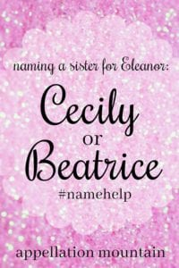 Name Help: Cecily or Beatrice