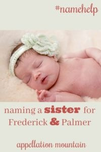 Name Help: A sister for Frederick and Palmer