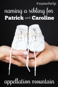 Name Help: A Sibling for Patrick and Caroline