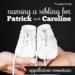 Name Help: Patrick, Caroline, and …