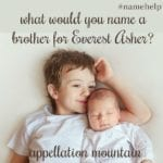 Name Help: A Meaningful Name for Everest Asher's Brother
