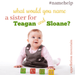 Name Help: A Sister for Teagan and Sloane