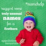 Name Help: Truly Unusual Name for a Firstborn