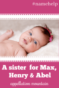 Name Help: A Sister for Max, Henry, and Abel