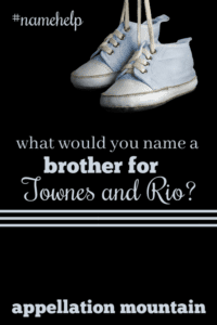 Name Help: A Brother for Townes and Rio