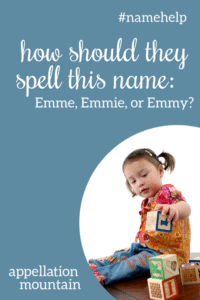 Name Help: Emmy, Emme, or Emmie?