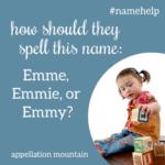 Name Help: Emmy, Emme, or Emmie?