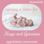 Name Help: A Sister for Maya and Genevieve