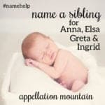 Name Help: Anna, Elsa, Greta, Ingrid, and …