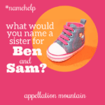 Name Help: A Sister for Ben and Sam
