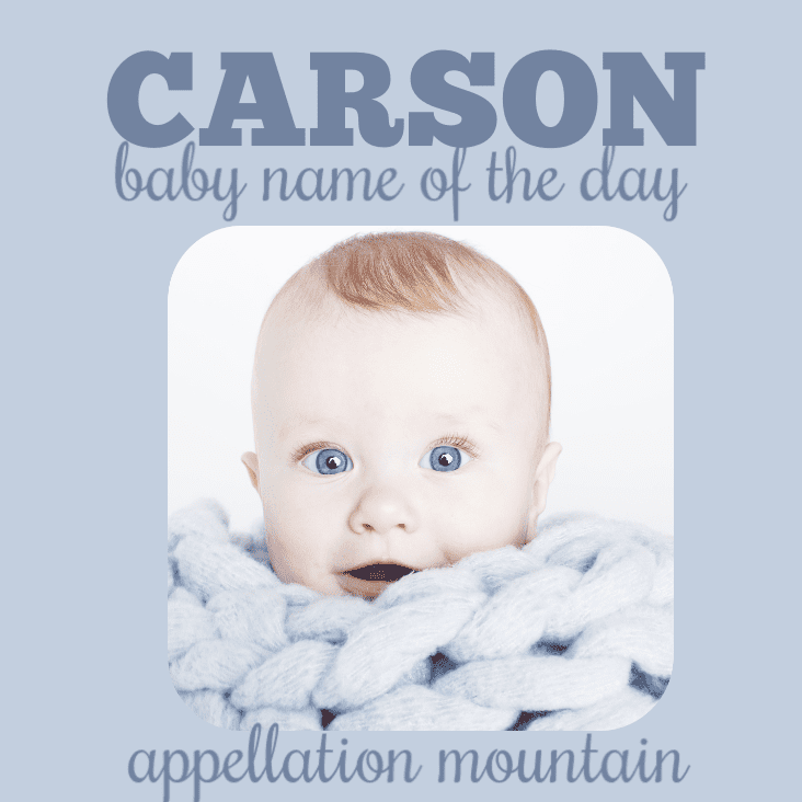 Carson Baby Name Of The Day Appellation Mountain