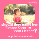 Name Help: Scout Eleanor or Eleanor Scout?
