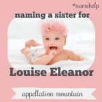 Name Help: A Sister for Louise Eleanor